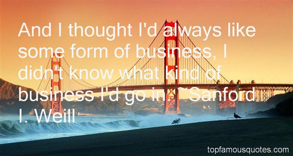 Sanford I. Weill Quotes