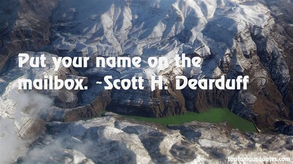 Scott H. Dearduff Quotes