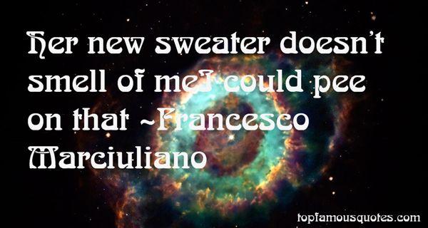 Francesco Marciuliano Quotes