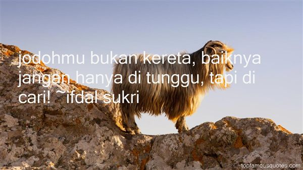 Ifdal Sukri Quotes