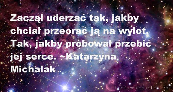 Katarzyna Michalak Quotes