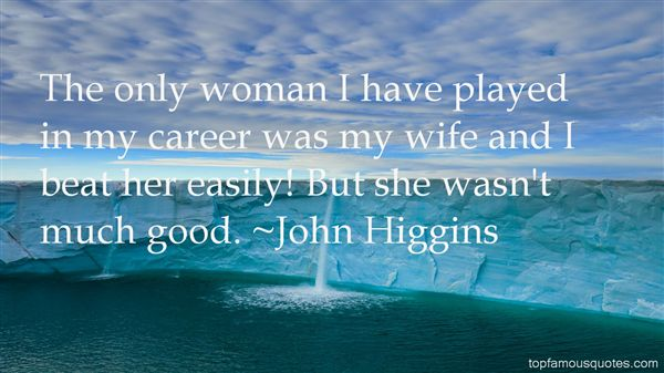John Higgins Quotes