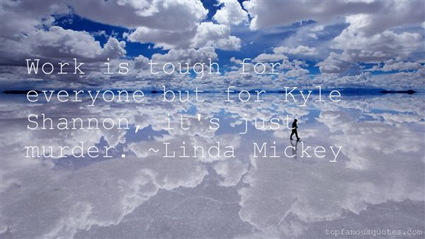 Linda Mickey Quotes