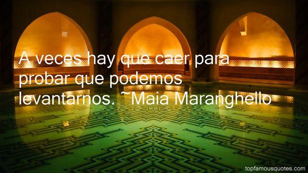 Maia Maranghello Quotes