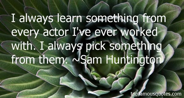 Sam Huntington Quotes