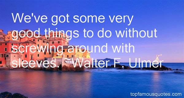 Walter F. Ulmer Quotes