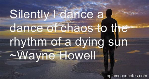 Wayne Howell Quotes