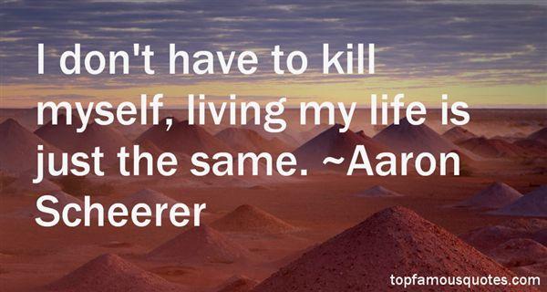 Aaron Scheerer Quotes