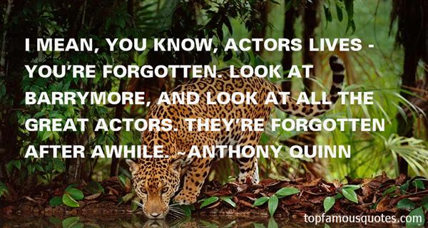 Anthony Quinn Quotes