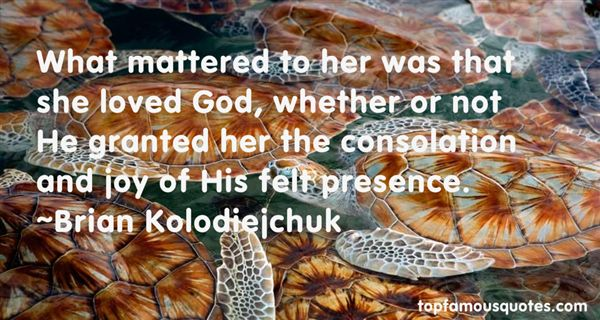Brian Kolodiejchuk Quotes
