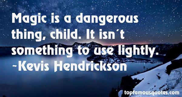 Kevis Hendrickson Quotes