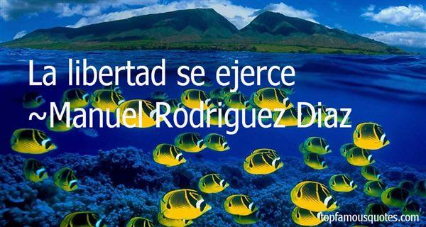 Manuel Rodriguez Diaz Quotes