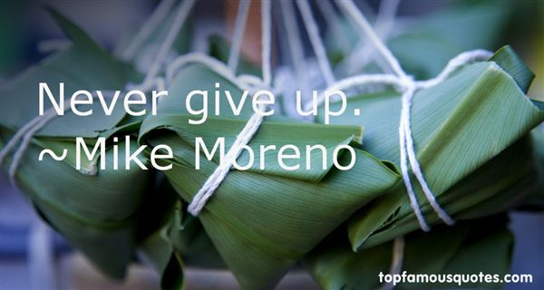 Mike Moreno Quotes