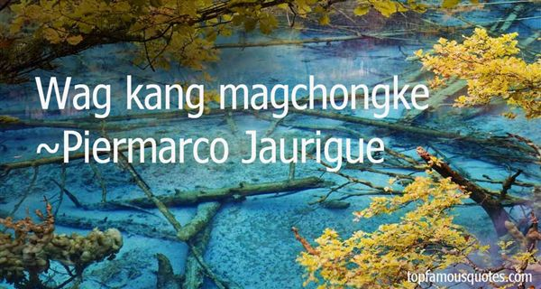 Piermarco Jaurigue Quotes