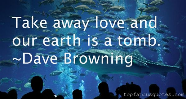 Dave Browning Quotes