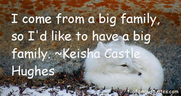 Keisha Castle Hughes Quotes