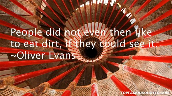 Oliver Evans Quotes