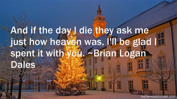 Brian Logan Dales Quotes