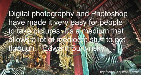 Edward Burtynsky Quotes