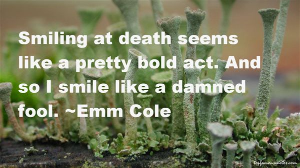 Emm Cole Quotes