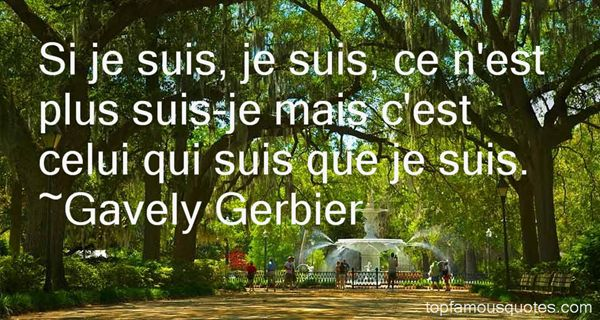 Gavely Gerbier Quotes