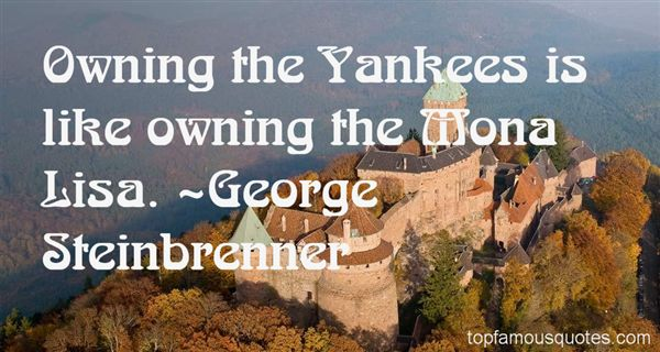 George Steinbrenner Quotes