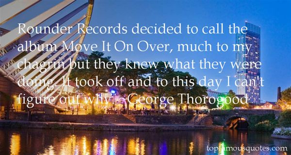 George Thorogood Quotes