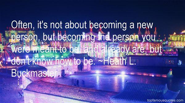 Heath L. Buckmaster Quotes
