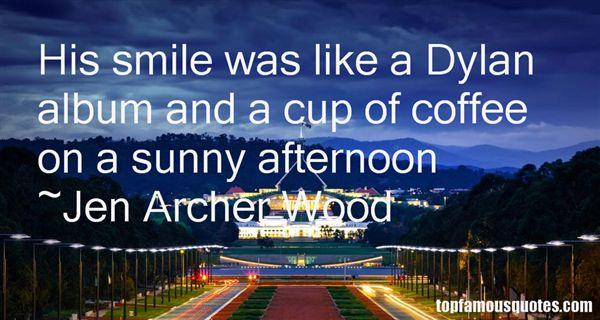 Jen Archer Wood Quotes