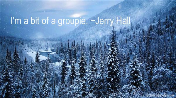 Jerry Hall Quotes
