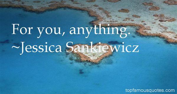 Jessica Sankiewicz Quotes