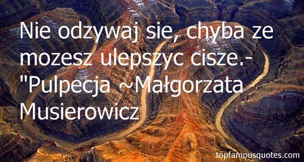 Małgorzata Musierowicz Quotes