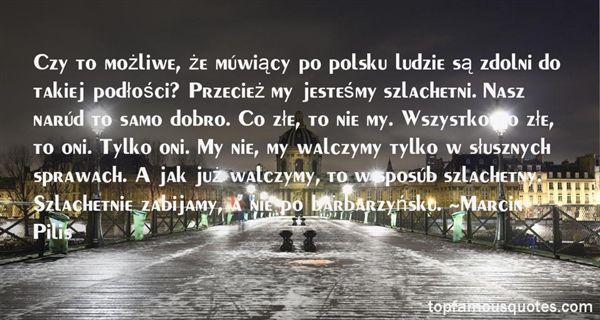 Marcin Pilis Quotes