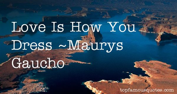 Maurys Gaucho Quotes