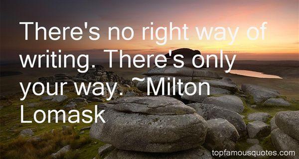 Milton Lomask Quotes
