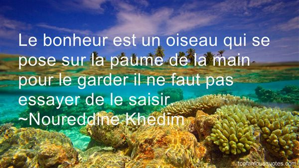 Noureddine Khedim Quotes