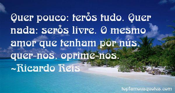 Ricardo Reis Quotes