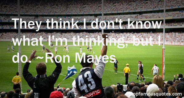 Ron Mayes Quotes
