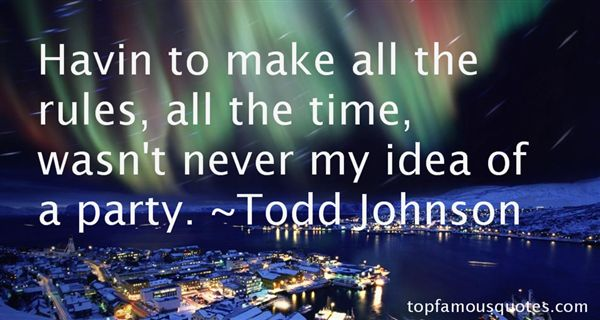 Todd Johnson Quotes
