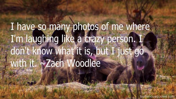 Zach Woodlee Quotes