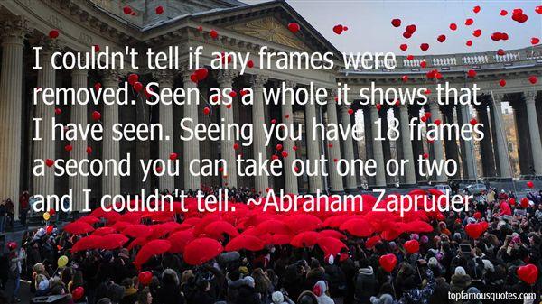 Abraham Zapruder Quotes