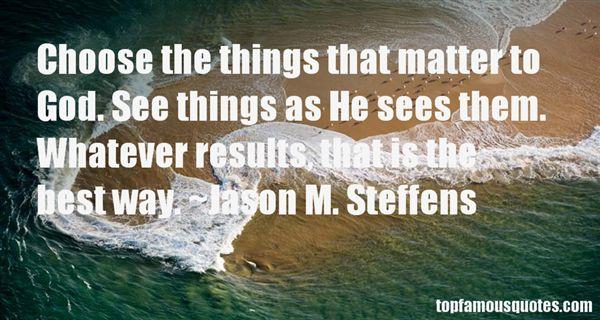 Jason M. Steffens Quotes