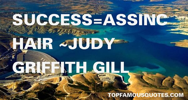 Judy Griffith Gill Quotes