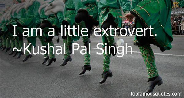 Kushal Pal Singh Quotes