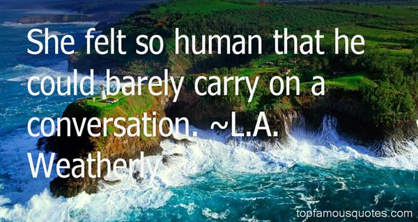 L.A. Weatherly Quotes