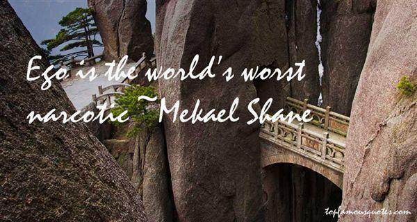Mekael Shane Quotes