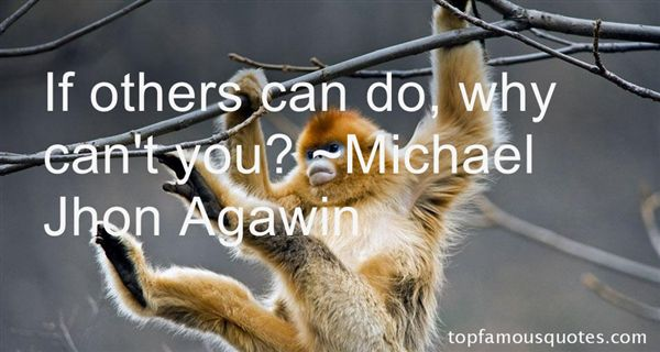Michael Jhon Agawin Quotes