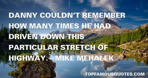 Mike Mehalek Quotes