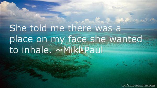 Mikl Paul Quotes