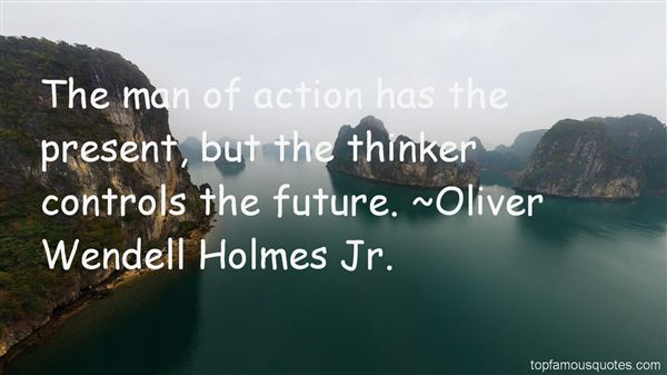 Oliver Wendell Holmes Jr. Quotes